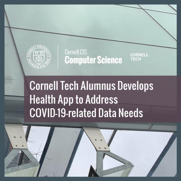 Cornell Tech Alumnus Develops  Health App to Address COVID-19-related Data Needs