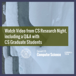 Watch Video from CS Research Night, including a Q&A with CS Graduate Students