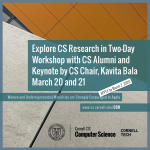 Explore CS Research in Two-Day Workshop with CS Alumni and  Keynote by CS Chair, Kavita Bala March 20 and 21