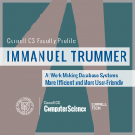 Faculty Profile: Immanuel Trummer / At Work Making Database Systems More Efficient and More User-Friendly
