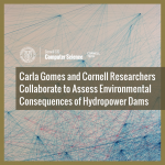 Carla Gomes and Cornell Researchers Collaborate to Assess Environmental Consequences of Hydropower Dams