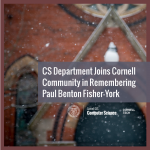 CS Department Joins Cornell Community in Remembering Paul Benton Fisher-York