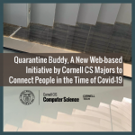 Quarantine Buddy, A New Web-based Initiative by Cornell CS Majors to Connect People in the Time of Covid-19