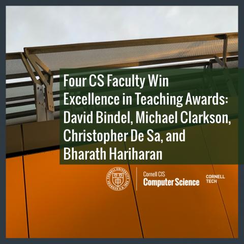 Four CS Faculty Win Excellence in Teaching Awards: David Bindel, Michael Clarkson, Christopher De Sa, and Bharath Hariharan