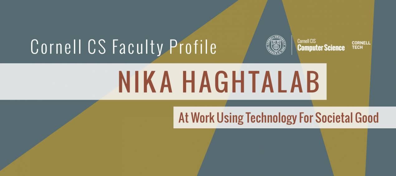 Faculty Profile: Nika Haghtalab / At Work Using Technology for Societal Good